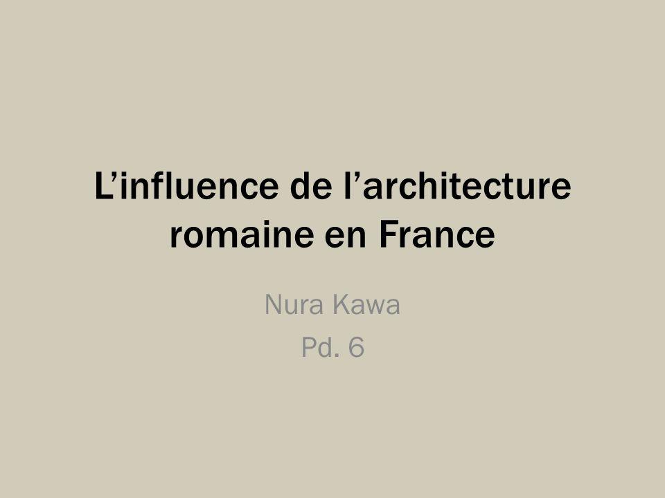 Linfluence de larchitecture romaine en France Nura Kawa Pd. 6