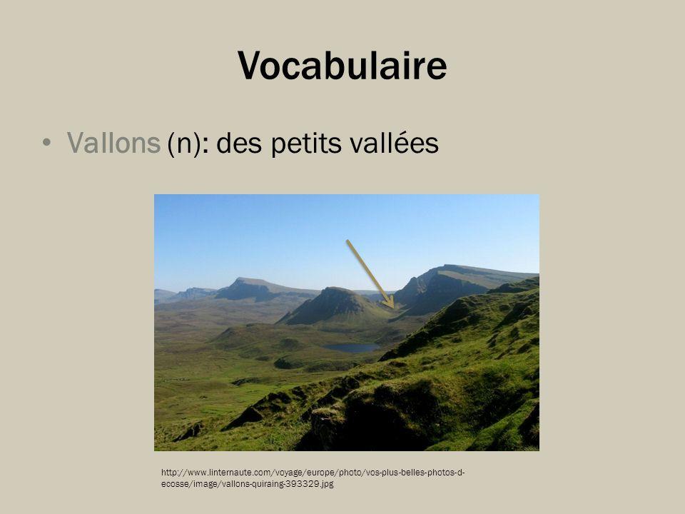 Vocabulaire Vallons (n): des petits vallées http://www.linternaute.com/voyage/europe/photo/vos-plus-belles-photos-d- ecosse/image/vallons-quiraing-393