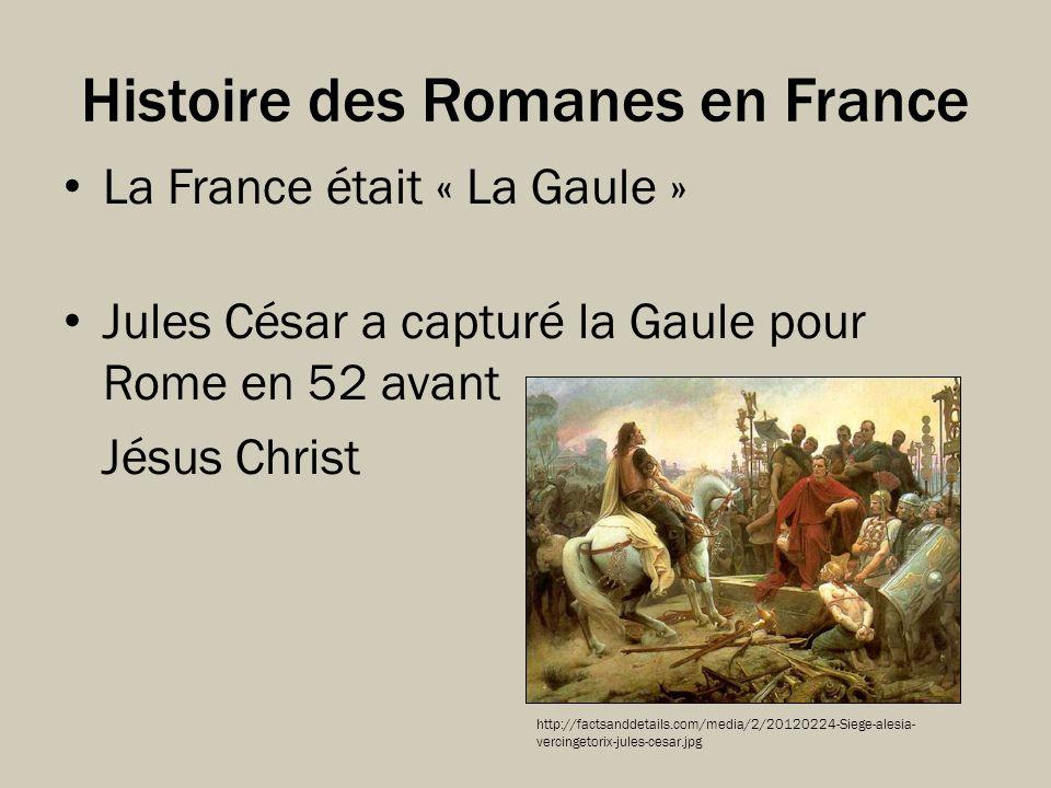 Histoire des Romanes en France La France était « La Gaule » Jules César a capturé la Gaule pour Rome en 52 avant Jésus Christ http://factsanddetails.c
