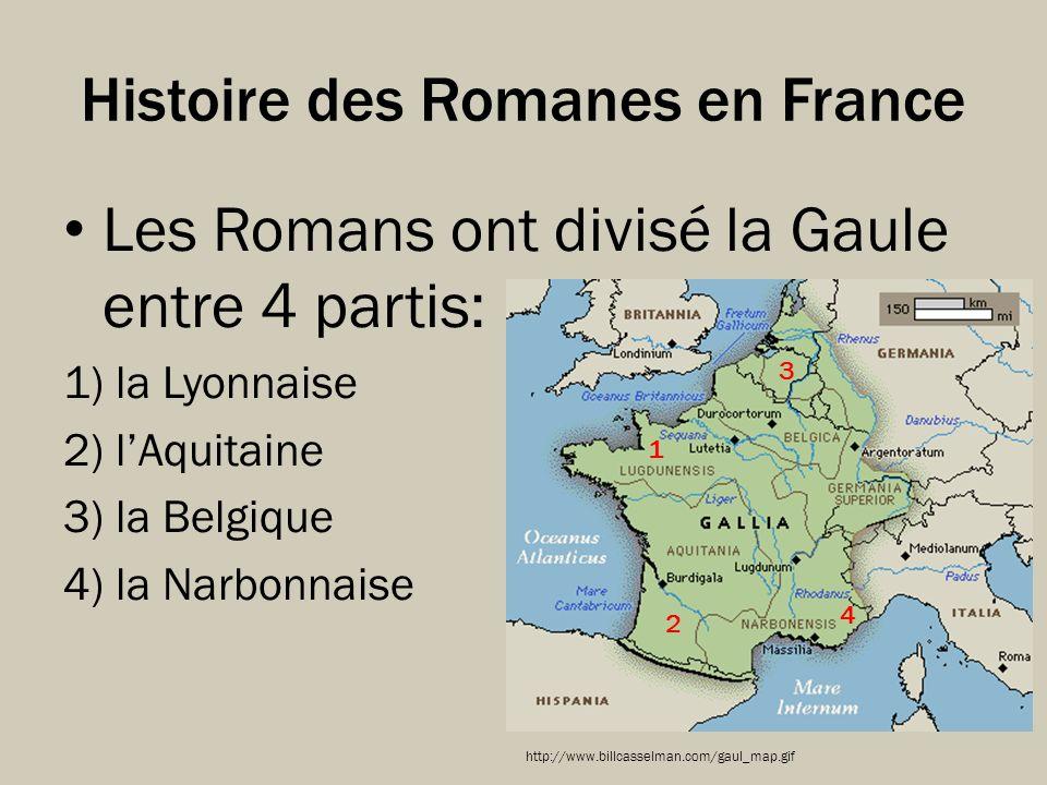 Histoire des Romanes en France Les Romans ont divisé la Gaule entre 4 partis: 1) la Lyonnaise 2) lAquitaine 3) la Belgique 4) la Narbonnaise 1 2 3 4 h