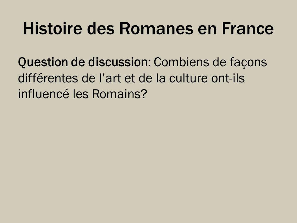 Histoire des Romanes en France Question de discussion: Combiens de façons différentes de lart et de la culture ont-ils influencé les Romains?