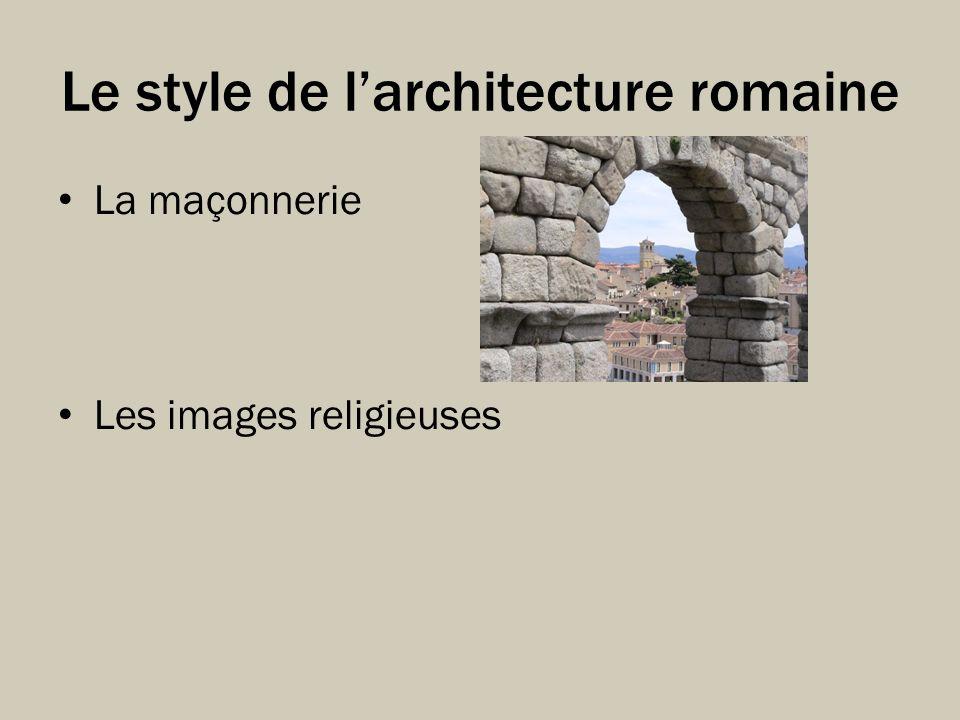 Le style de larchitecture romaine La maçonnerie Les images religieuses
