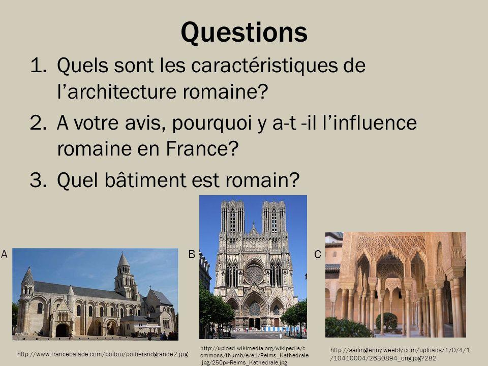 Questions 1.Quels sont les caractéristiques de larchitecture romaine? 2.A votre avis, pourquoi y a-t -il linfluence romaine en France? 3.Quel bâtiment