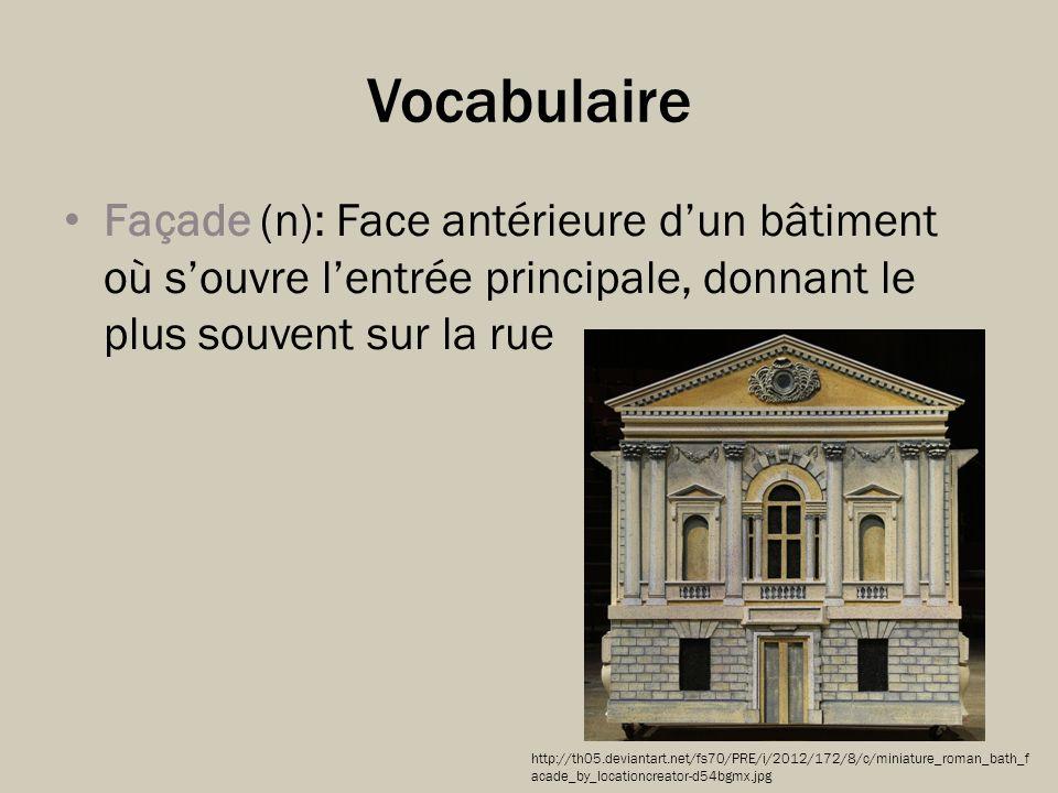 Vocabulaire Façade (n): Face antérieure dun bâtiment où souvre lentrée principale, donnant le plus souvent sur la rue http://th05.deviantart.net/fs70/