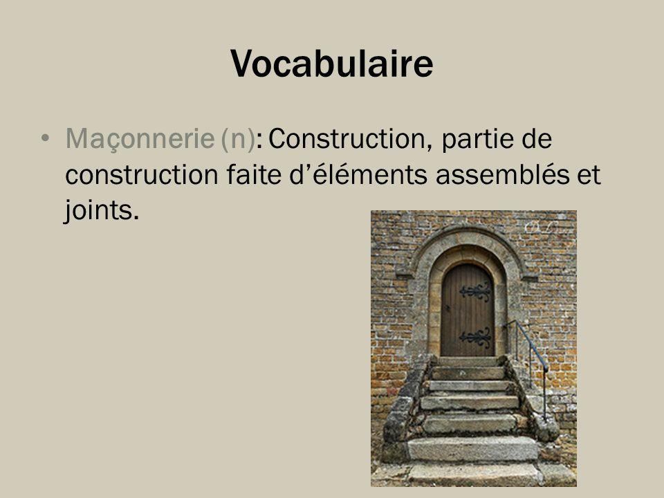 Vocabulaire Maçonnerie (n): Construction, partie de construction faite déléments assemblés et joints.