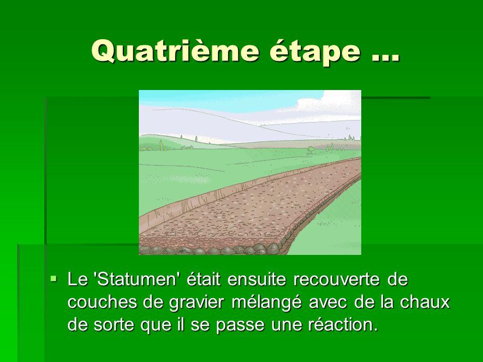 Quatrième étape … Le 'Statumen' était ensuite recouverte de couches de gravier mélangé avec de la chaux de sorte que il se passe une réaction. Le 'Sta