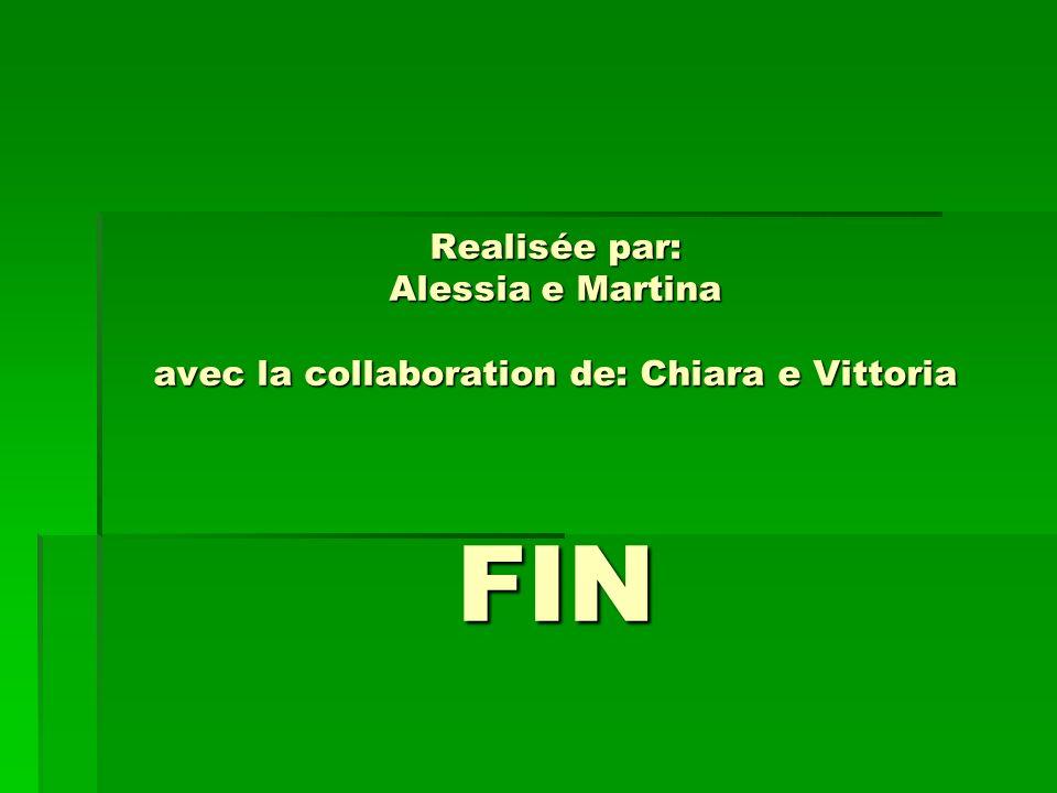 Realisée par: Alessia e Martina avec la collaboration de: Chiara e Vittoria FIN