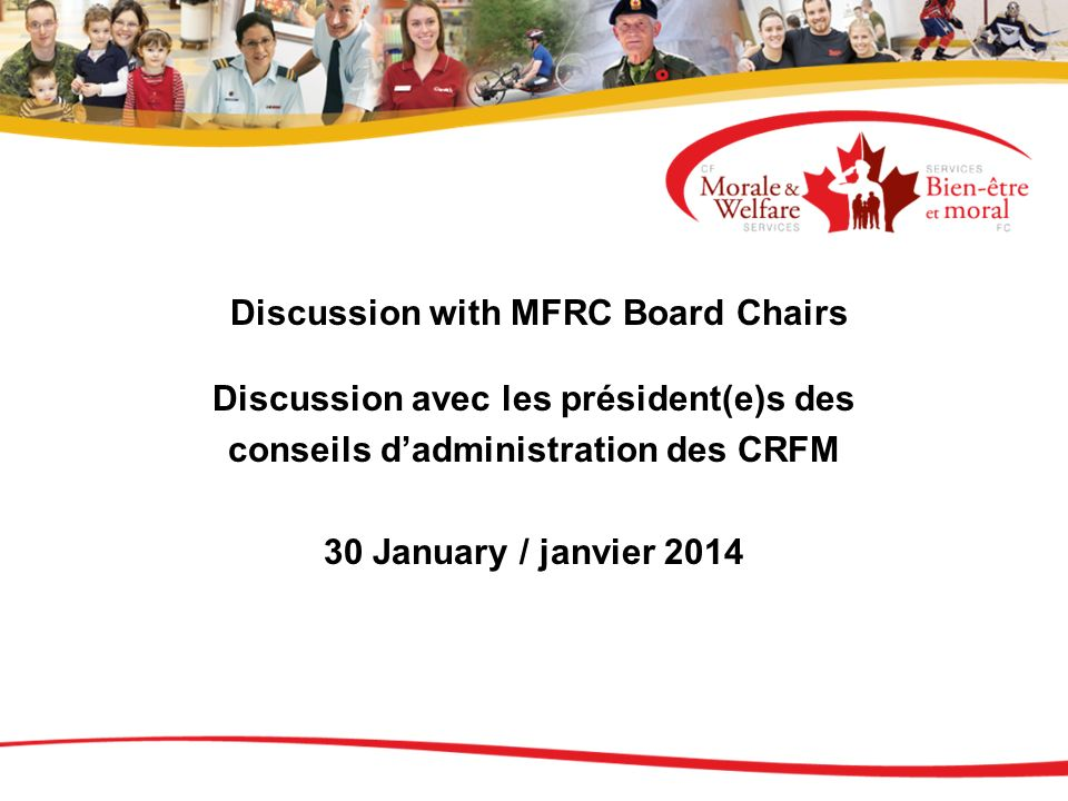 Discussion with MFRC Board Chairs Discussion avec les président(e)s des conseils dadministration des CRFM 30 January / janvier 2014