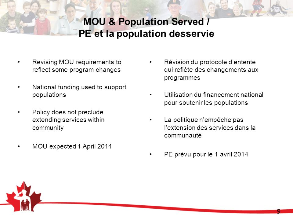 9 MOU & Population Served / PE et la population desservie Revising MOU requirements to reflect some program changes National funding used to support p