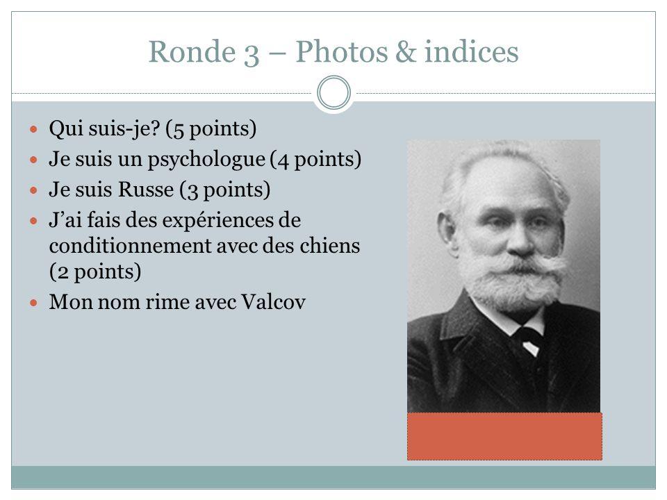 Ronde 3 – Photos & indices Qui suis-je? (5 points) Je suis un psychologue (4 points) Je suis Russe (3 points) Jai fais des expériences de conditionnem