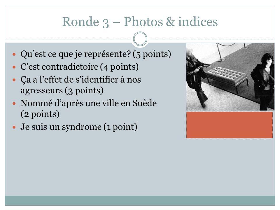 Ronde 3 – Photos & indices Quest ce que je représente? (5 points) Cest contradictoire (4 points) Ça a leffet de sidentifier à nos agresseurs (3 points