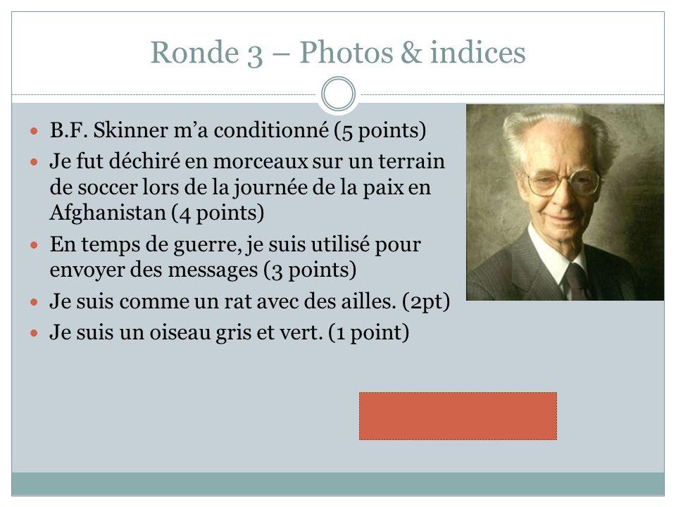 Ronde 3 – Photos & indices B.F. Skinner ma conditionné (5 points) Je fut déchiré en morceaux sur un terrain de soccer lors de la journée de la paix en