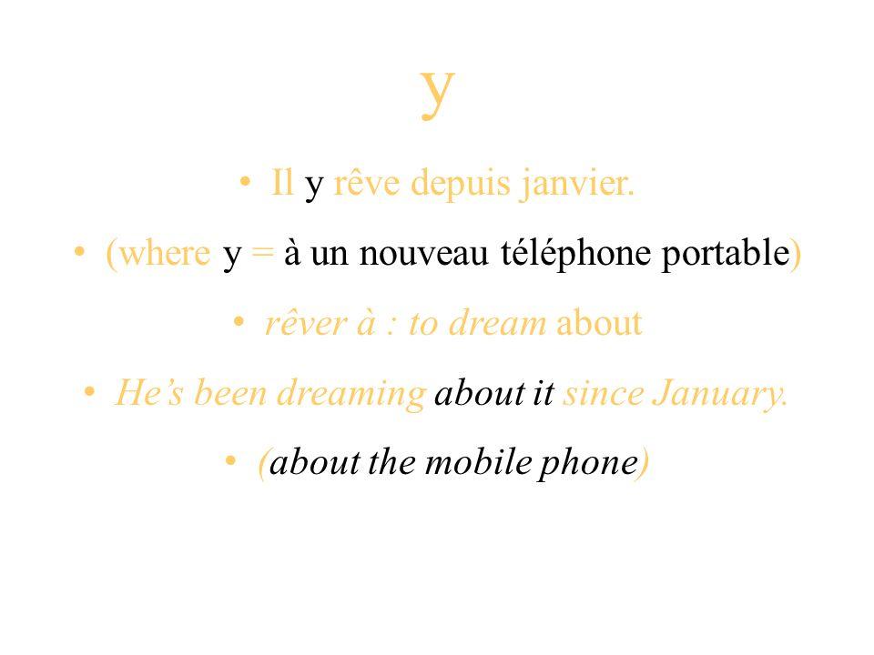 y Il y rêve depuis janvier. (where y = à un nouveau téléphone portable) rêver à : to dream about Hes been dreaming about it since January. (about the