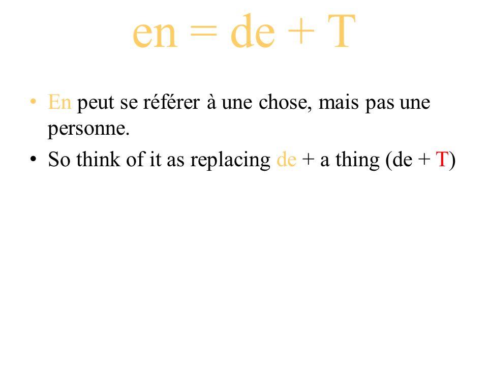 en = de + T En peut se référer à une chose, mais pas une personne. So think of it as replacing de + a thing (de + T)
