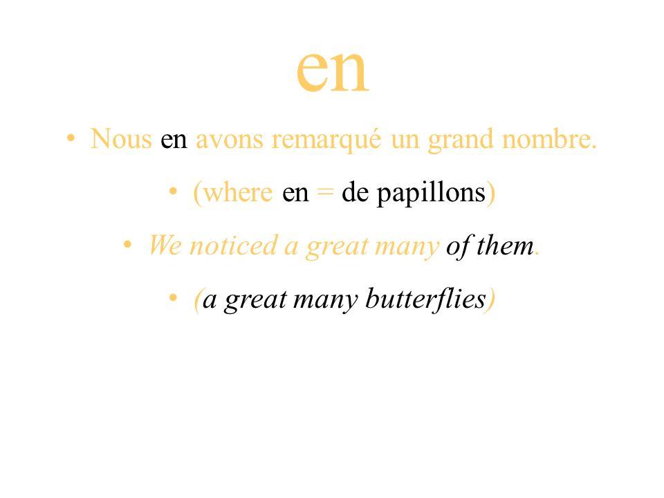 Nous en avons remarqué un grand nombre. (where en = de papillons) We noticed a great many of them. (a great many butterflies) en