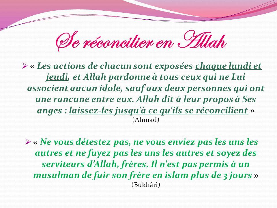 Se réconcilier en Allah « Les actions de chacun sont exposées chaque lundi et jeudi, et Allah pardonne à tous ceux qui ne Lui associent aucun idole, s