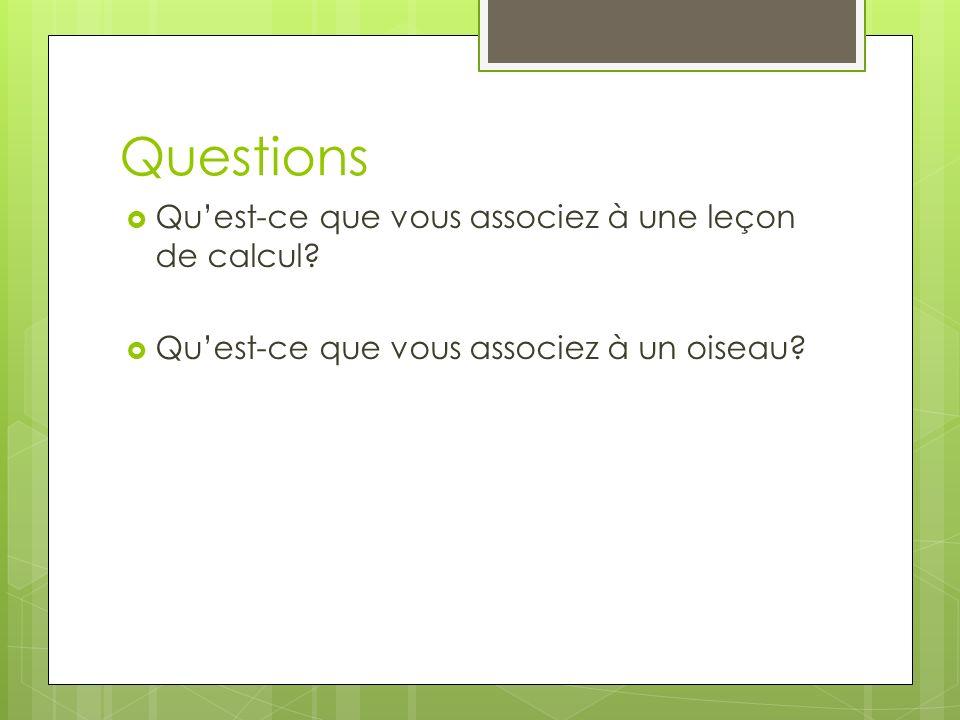 Questions Quest-ce que vous associez à une leçon de calcul? Quest-ce que vous associez à un oiseau?