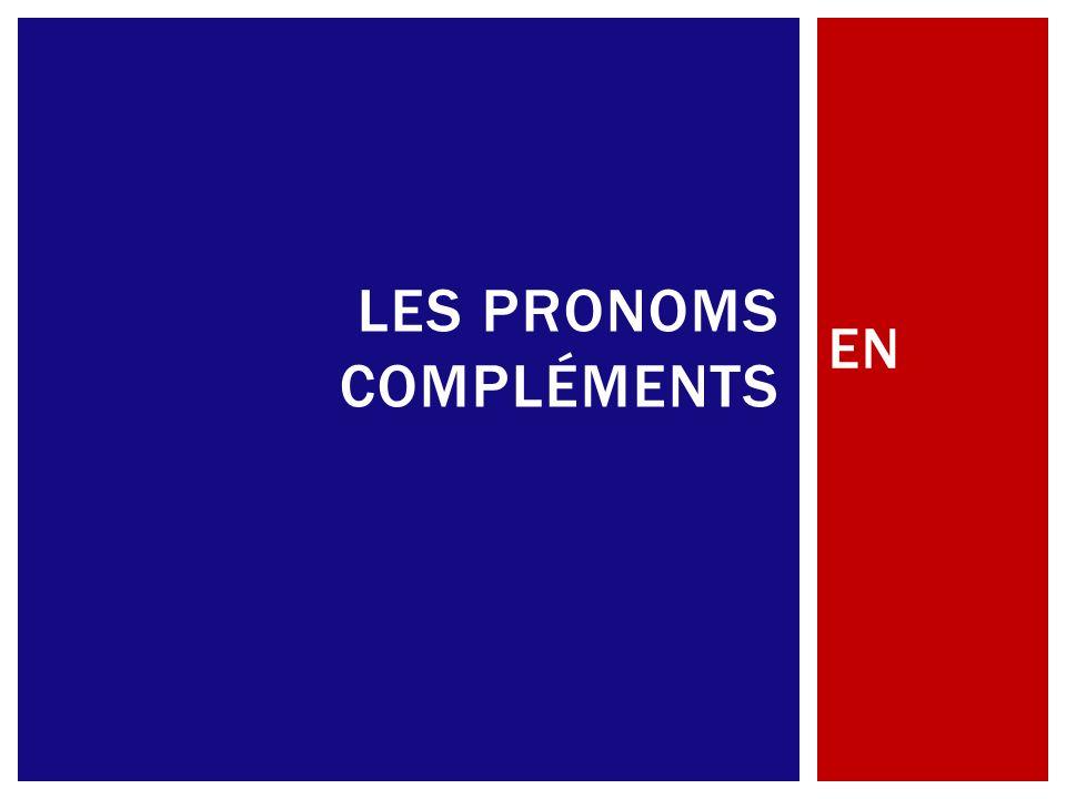 EN LES PRONOMS COMPLÉMENTS