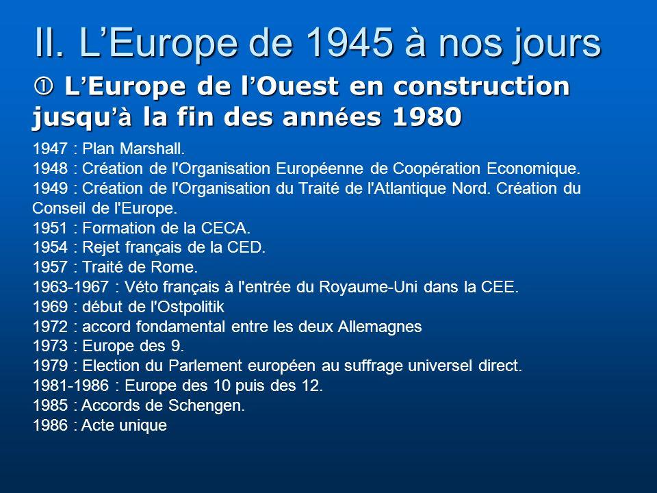 II. LEurope de 1945 à nos jours II. LEurope de 1945 à nos jours L Europe de l Ouest en construction jusqu à la fin des ann é es 1980 L Europe de l Oue