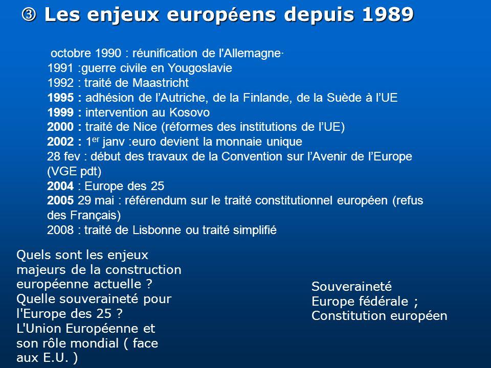 Les enjeux europ é ens depuis 1989 Les enjeux europ é ens depuis 1989 octobre 1990 : réunification de l'Allemagne· 1991 :guerre civile en Yougoslavie