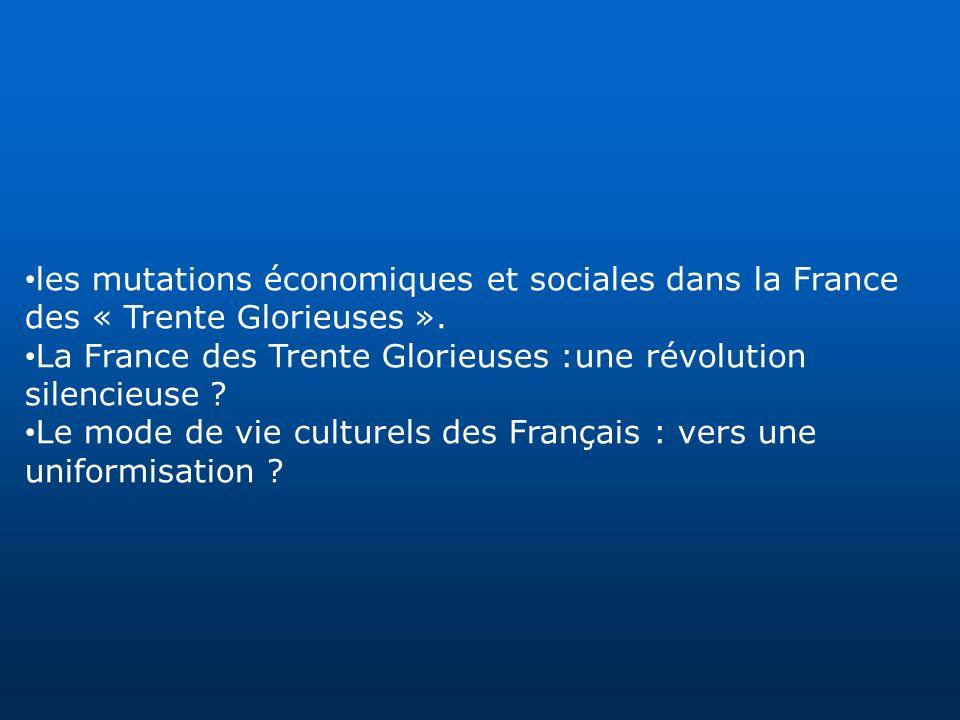 les mutations économiques et sociales dans la France des « Trente Glorieuses ». La France des Trente Glorieuses :une révolution silencieuse ? Le mode