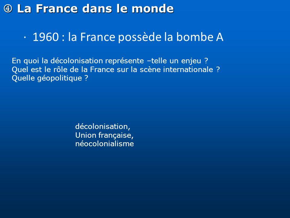 La France dans le monde La France dans le monde · 1960 : la France possède la bombe A En quoi la décolonisation représente –telle un enjeu ? Quel est