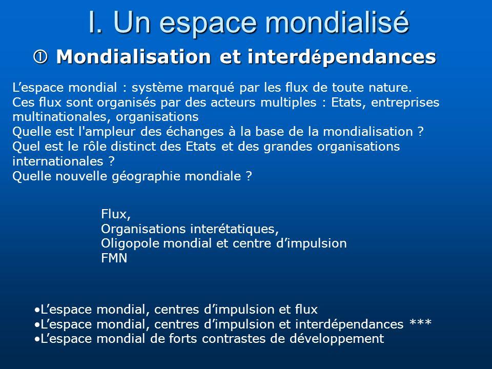 I. Un espace mondialisé Mondialisation et interd é pendances Mondialisation et interd é pendances Lespace mondial : système marqué par les flux de tou