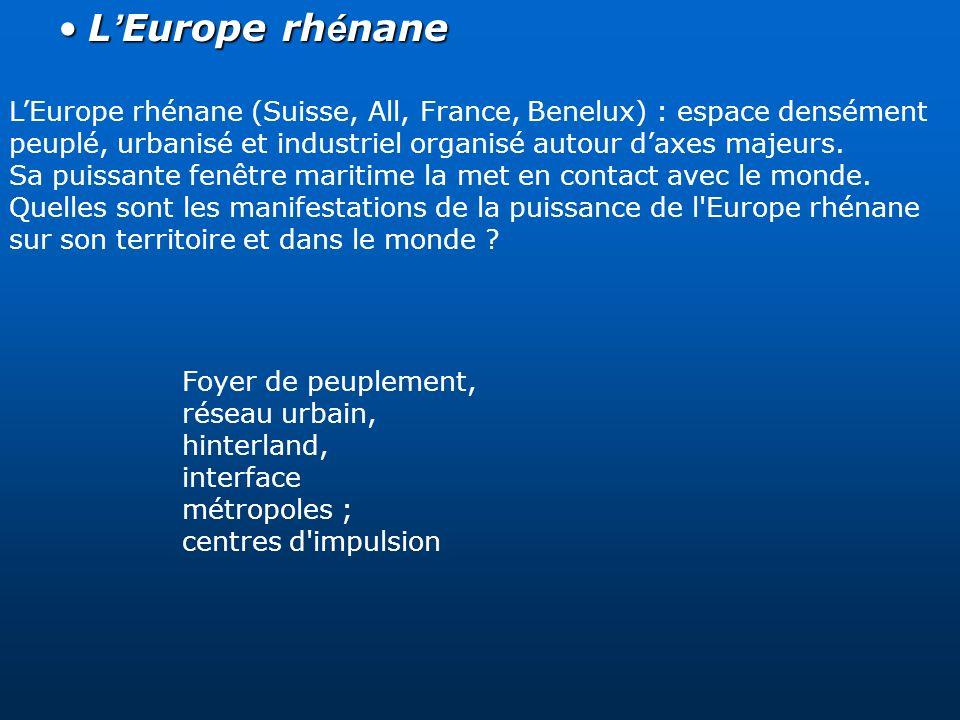 L Europe rh é naneL Europe rh é nane LEurope rhénane (Suisse, All, France, Benelux) : espace densément peuplé, urbanisé et industriel organisé autour