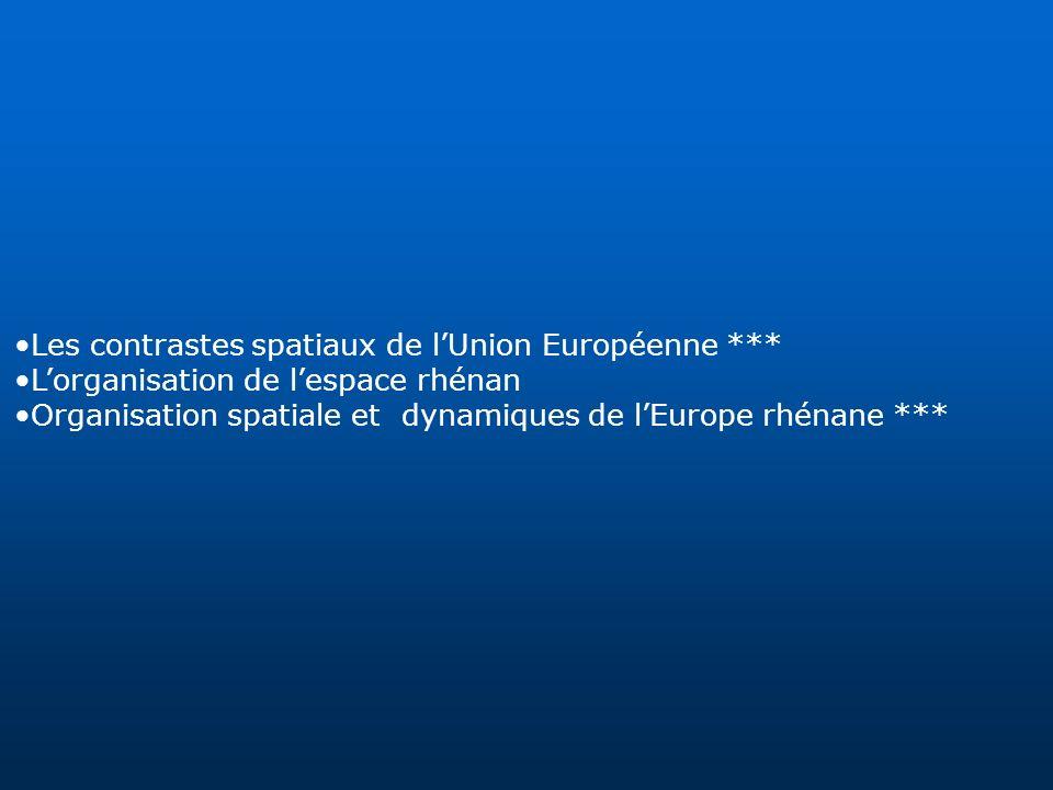 Les contrastes spatiaux de lUnion Européenne *** Lorganisation de lespace rhénan Organisation spatiale et dynamiques de lEurope rhénane ***