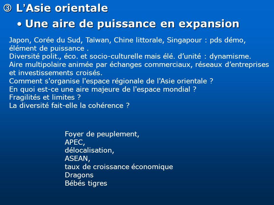 L Asie orientale L Asie orientale Une aire de puissance en expansionUne aire de puissance en expansion Japon, Corée du Sud, Taïwan, Chine littorale, S
