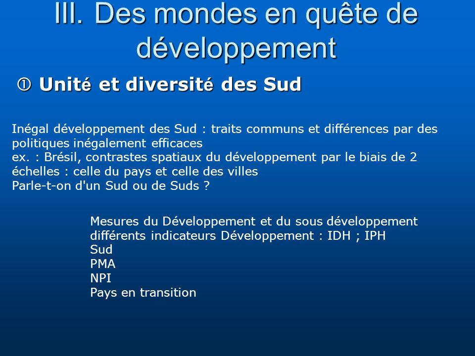 III. Des mondes en quête de développement Unit é et diversit é des Sud Unit é et diversit é des Sud Inégal développement des Sud : traits communs et d