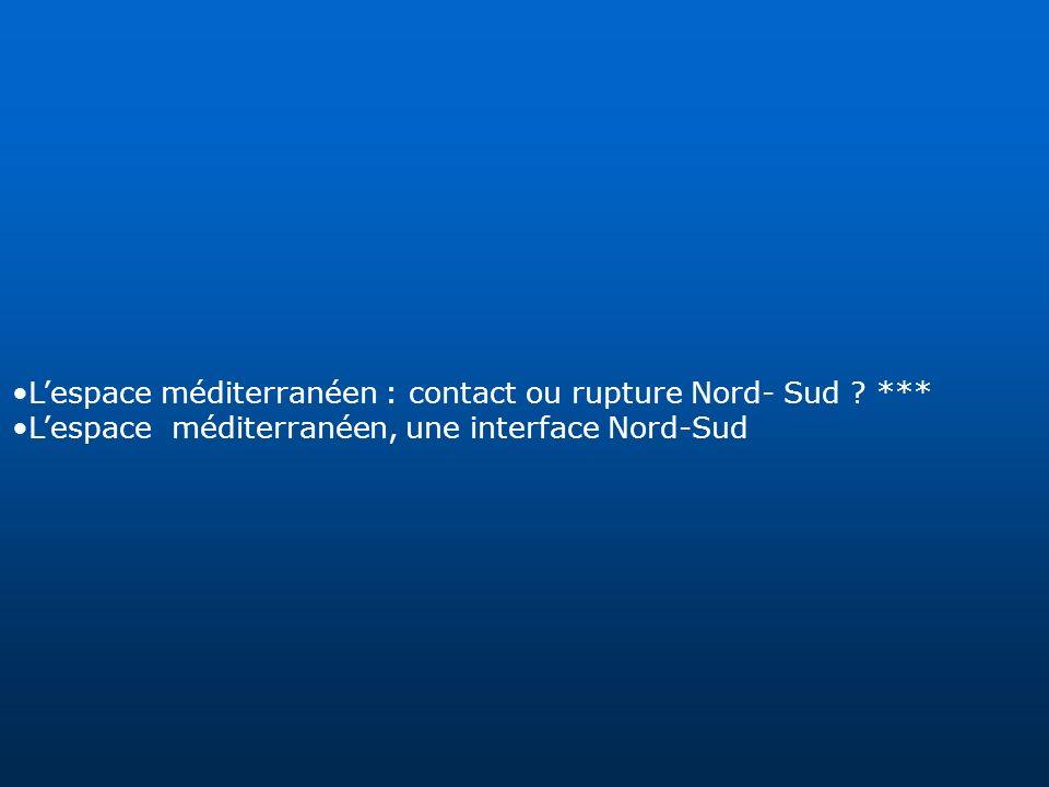 Lespace méditerranéen : contact ou rupture Nord- Sud ? *** Lespace méditerranéen, une interface Nord-Sud