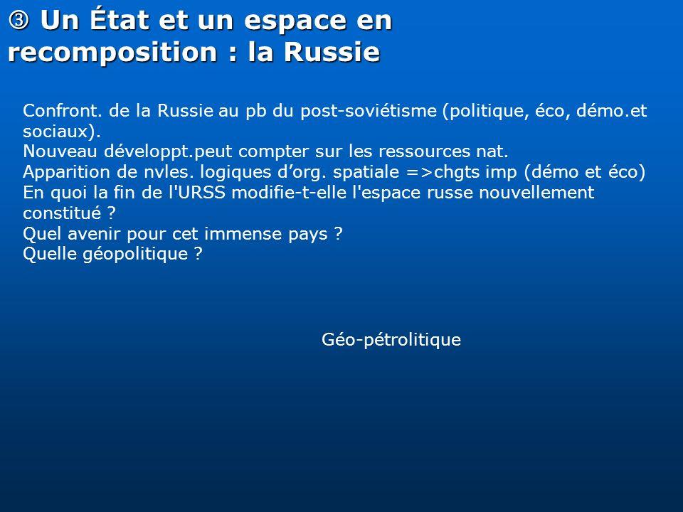 Un É tat et un espace en recomposition : la Russie Un É tat et un espace en recomposition : la Russie Confront. de la Russie au pb du post-soviétisme