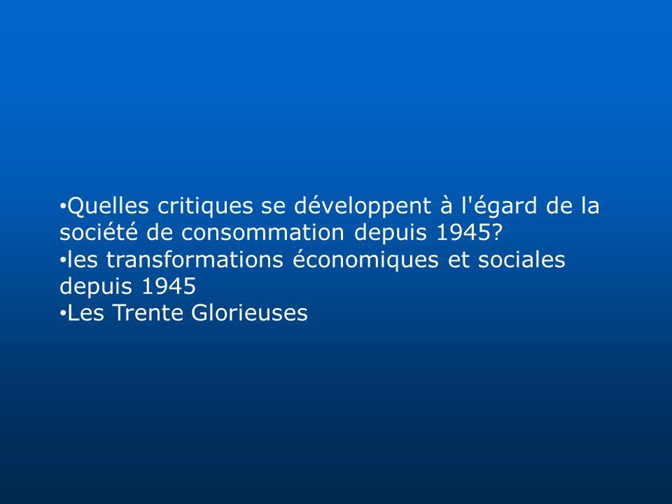 Quelles critiques se développent à l'égard de la société de consommation depuis 1945? les transformations économiques et sociales depuis 1945 Les Tren