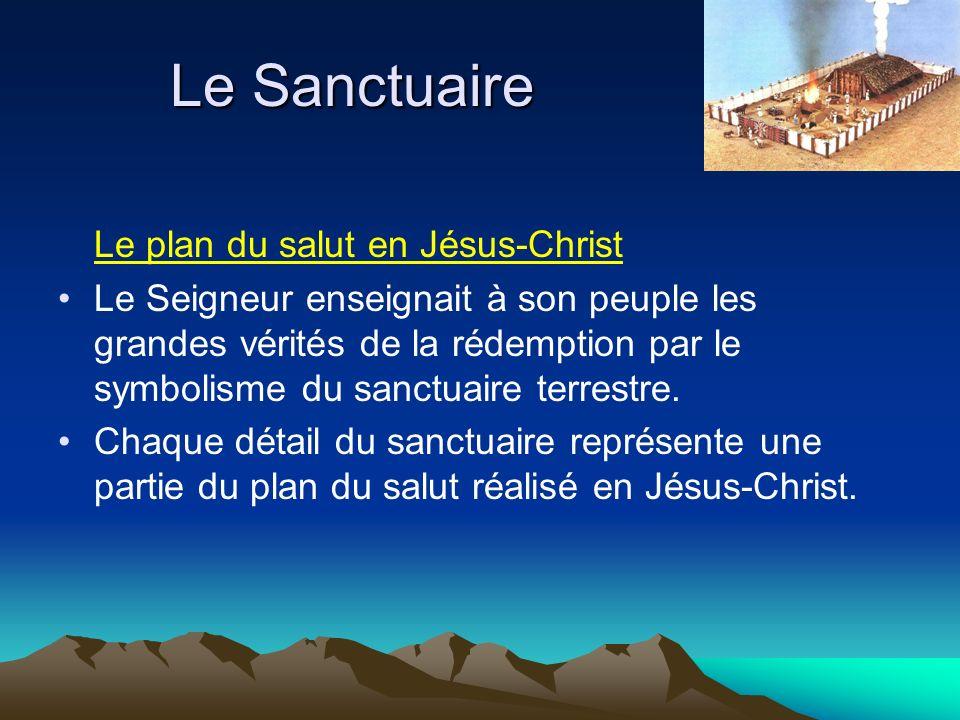 Le plan du salut en Jésus-Christ Le Seigneur enseignait à son peuple les grandes vérités de la rédemption par le symbolisme du sanctuaire terrestre. C