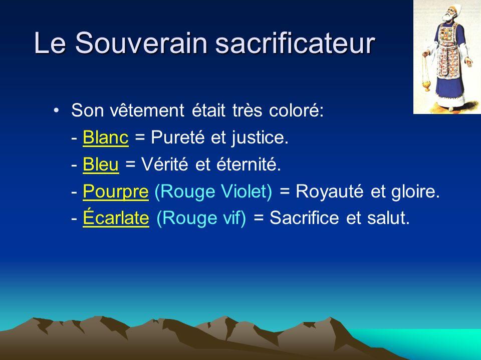 Le Souverain sacrificateur Son vêtement était très coloré: - Blanc = Pureté et justice. - Bleu = Vérité et éternité. - Pourpre (Rouge Violet) = Royaut