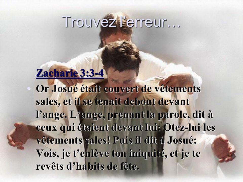 Zacharie 3:3-4 Or Josué était couvert de vêtements sales, et il se tenait debout devant lange. Lange, prenant la parole, dit à ceux qui étaient devant