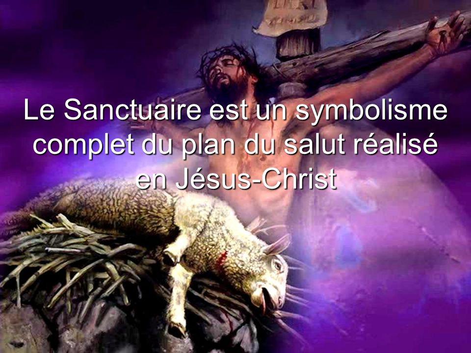 Le Sanctuaire est un symbolisme complet du plan du salut réalisé en Jésus-Christ