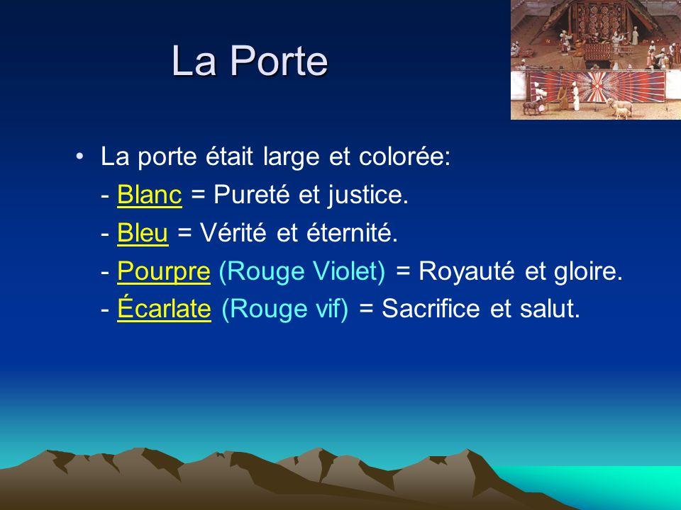 La Porte La porte était large et colorée: - Blanc = Pureté et justice. - Bleu = Vérité et éternité. - Pourpre (Rouge Violet) = Royauté et gloire. - Éc