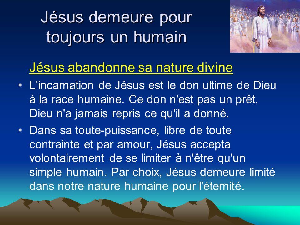 Jésus demeure pour toujours un humain Jésus abandonne sa nature divine L'incarnation de Jésus est le don ultime de Dieu à la race humaine. Ce don n'es