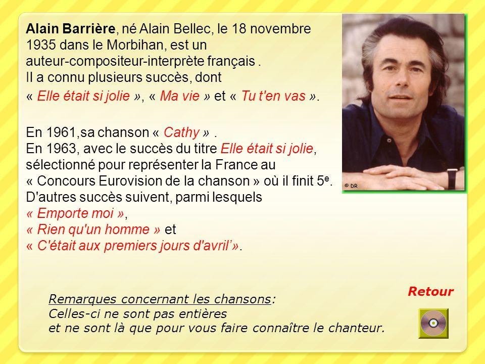 Alain Barrière, né Alain Bellec, le 18 novembre 1935 dans le Morbihan, est un auteur-compositeur-interprète français.