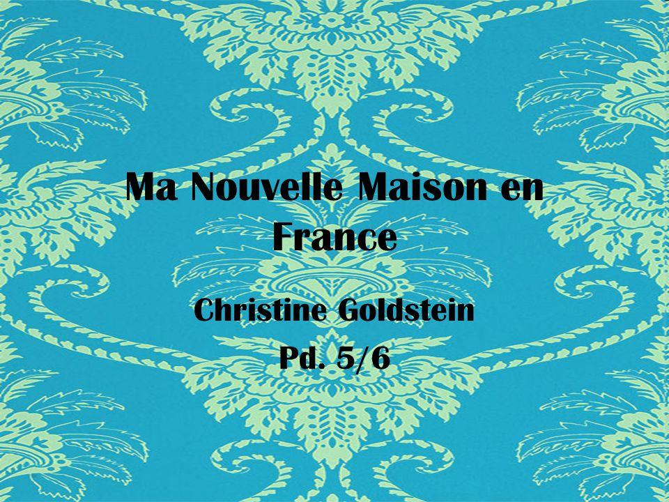Ma Nouvelle Maison en France Christine Goldstein Pd. 5/6