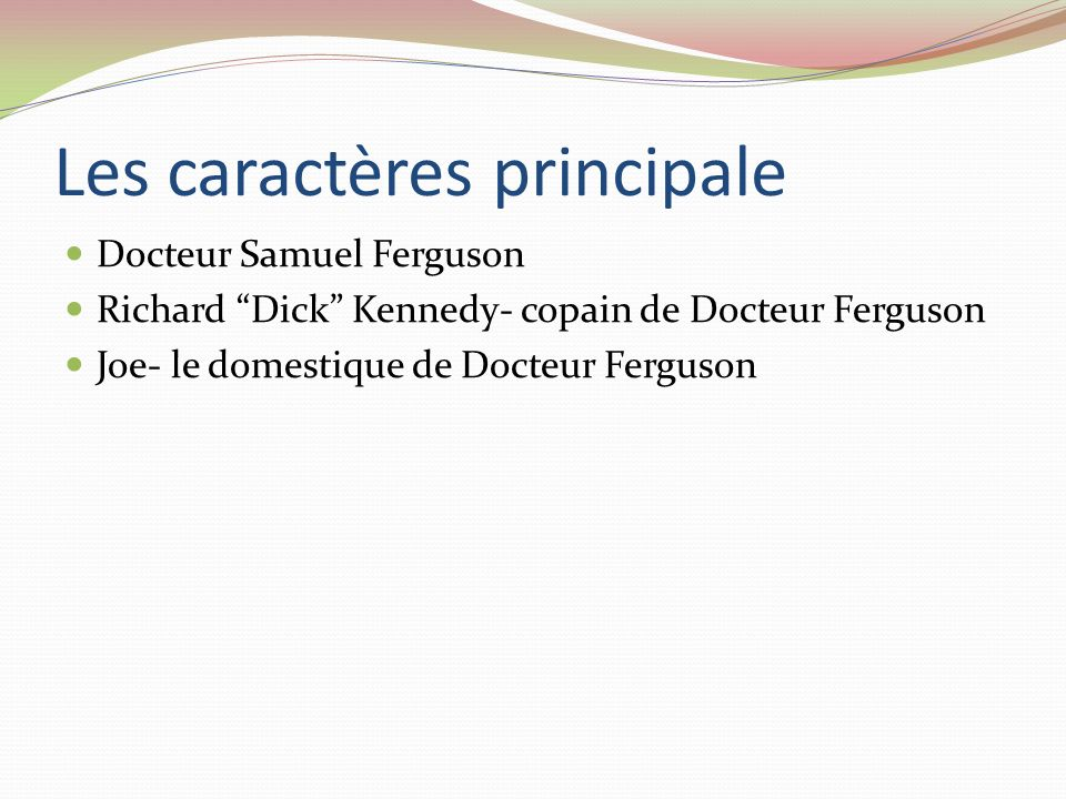 Les caractères principale Docteur Samuel Ferguson Richard Dick Kennedy- copain de Docteur Ferguson Joe- le domestique de Docteur Ferguson