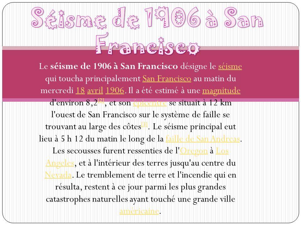 Le séisme de 1906 à San Francisco désigne le séisme qui toucha principalement San Francisco au matin du mercredi 18 avril 1906. Il a été estimé à une