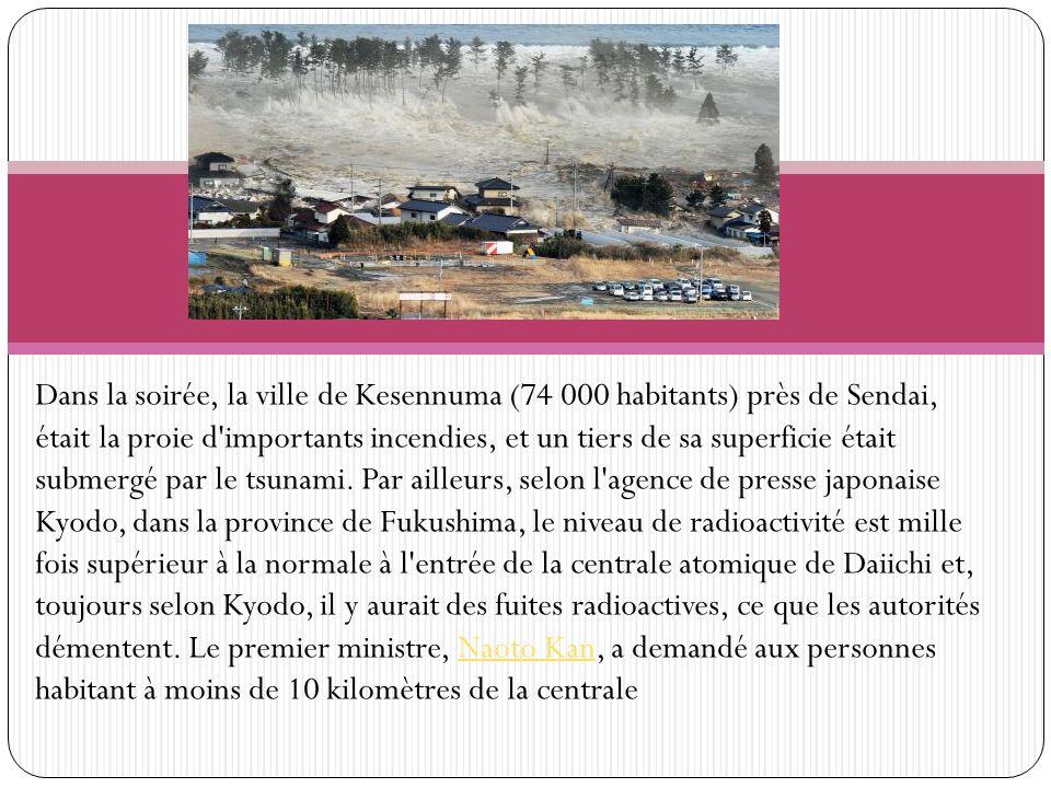 Dans la soirée, la ville de Kesennuma (74 000 habitants) près de Sendai, était la proie d'importants incendies, et un tiers de sa superficie était sub