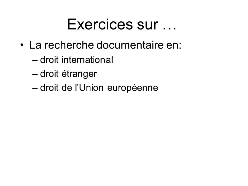 Exercices sur … La recherche documentaire en: –droit international –droit étranger –droit de lUnion européenne