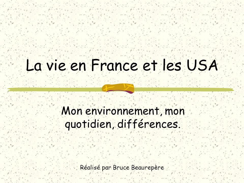 La vie en France et les USA Mon environnement, mon quotidien, différences.