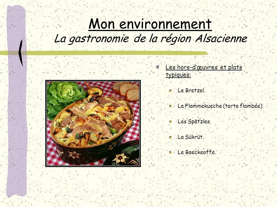 Mon environnement La gastronomie de la région Alsacienne Les hors-dœuvres et plats typiques: Le Bretzel.