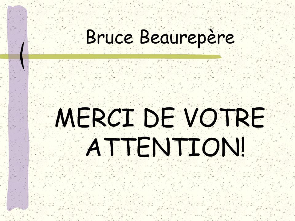 Bruce Beaurepère MERCI DE VOTRE ATTENTION!