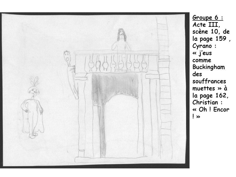 Groupe 6 : Acte III, scène 10, de la page 159, Cyrano : « jeus comme Buckingham des souffrances muettes » à la page 162, Christian : « Oh ! Encor ! »